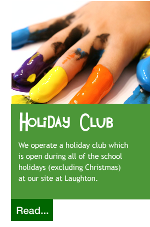 We operate a holiday club which  is open during all of the school  holidays (excluding Christmas)  at our site at Laughton.